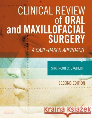 Clinical Review of Oral and Maxillofacial Surgery: A Case-Based Approach Shahrokh C. Bagheri 9780323171267