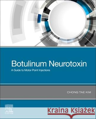 Botulinum Neurotoxin: A Guide to Motor Point Injections Chong Tae Kim 9780323697156