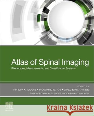 Atlas of Spinal Imaging: Phenotypes, Measurements and Classification Systems Philip K. Louie Howard S. An Dino Samartzis 9780323761116