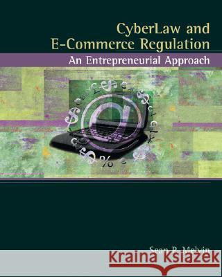 Cyberlaw and E-Commerce Regulation: An Entrepreneurial Approach Sean P. Melvin 9780324175790