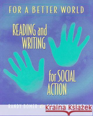 For a Better World: Reading and Writing for Social Action Randy Bomer Katherine Bomer 9780325002637