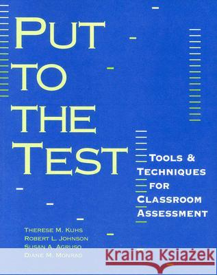 Put to the Test: Tools & Techniques for Classroom Assessment Therese M. Kuhs Robert L. Johnson Susan A. Agruso 9780325002781