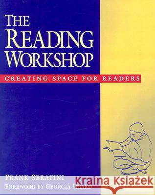 The Reading Workshop: Creating Space for Readers Frank Serafini Georgia Heard 9780325003306
