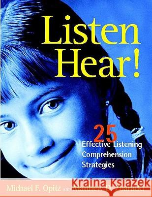 Listen Hear!: 25 Effective Listening Comprehension Strategies Michael F. Opitz Matthew D. Zbaracki Matthew D. Zbaracki 9780325003443