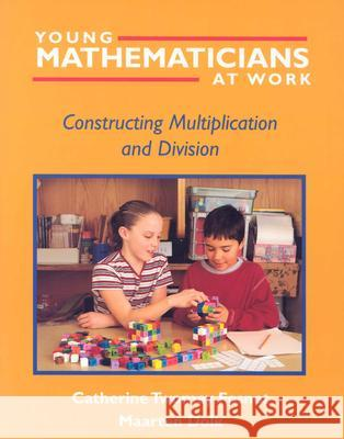 Young Mathematicians at Work: Constructing Multiplication and Division Catherine Twomey Fosnot Maarten Dolk 9780325003542