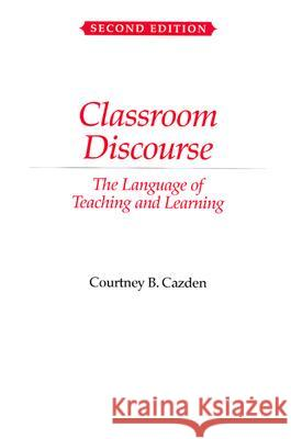 Classroom Discourse: The Language of Teaching and Learning Courtney B. Cazden 9780325003788
