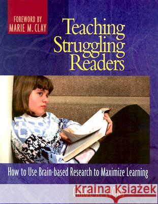 Teaching Struggling Readers: How to Use Brain-Based Research to Maximize Learning Carol A. Lyons 9780325004358