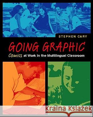 Going Graphic: Comics at Work in the Multilingual Classroom Stephen Cary 9780325004754