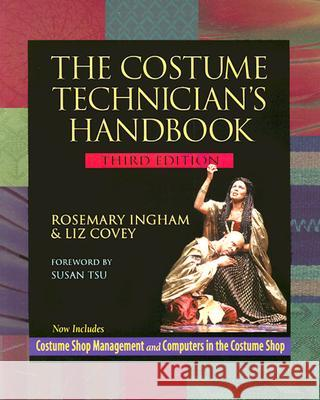 The Costume Technician's Handbook: Third Edition Rosemary Ingham Liz Covey 9780325004778