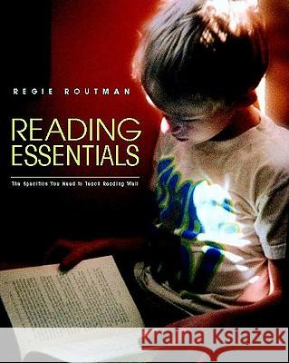 Reading Essentials: The Specifics You Need to Teach Reading Well Regie Routman 9780325004921