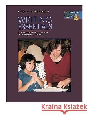 Writing Essentials: Raising Expectations and Results While Simplifying Teaching [With DVD] Regie Routman 9780325006017