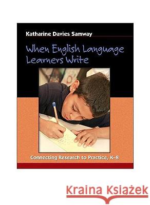 When English Language Learners Write: Connecting Research to Practice, K-8 Katharine Davies Samway 9780325006338