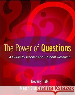 The Power of Questions: A Guide to Teacher and Student Research Beverly Falk Megan Blumenreich 9780325006987