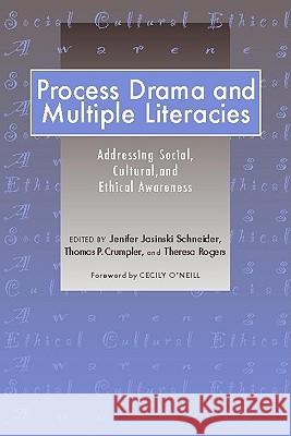 Process Drama and Multiple Literacies: Addressing Social, Cultural, and Ethical Issues Jenifer Jasinski Schneider Thomas P. Crumpler Theresa Rogers 9780325007830