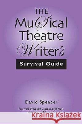 The Musical Theatre Writer's Survival Guide David Spencer 9780325007861