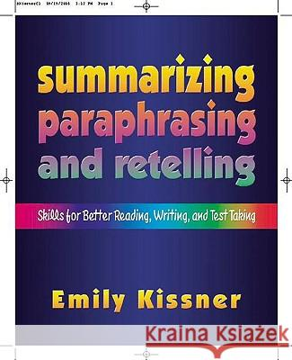 Summarizing, Paraphrasing, and Retelling: Skills for Better Reading, Writing, and Test Taking Emily Kissner 9780325007977