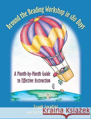 Around the Reading Workshop in 180 Days: A Month-By-Month Guide to Effective Instruction Frank Serafini Suzette Serafini-Youngs 9780325008301