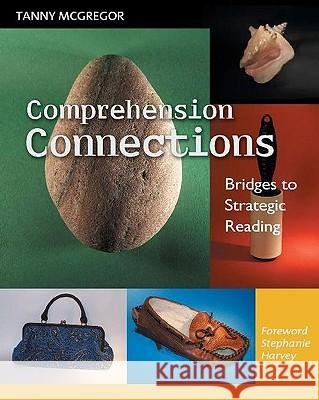 Comprehension Connections: Bridges to Strategic Reading Tanny McGregor Stephanie Harvey 9780325008875
