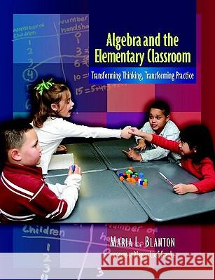 Algebra and the Elementary Classroom: Transforming Thinking, Transforming Practice Maria Blanto 9780325009469
