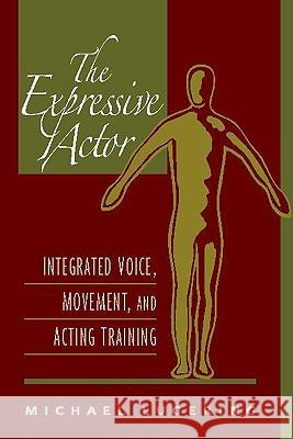The Expressive Actor: Integrated Voice, Movement, and Acting Training Michael Lugering Louis Kavouras 9780325009636