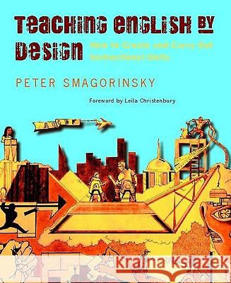 Teaching English by Design: How to Create and Carry Out Instructional Units Peter Smagorinsky 9780325009803