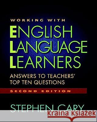 Working with English Language Learners, Second Edition: Answers to Teachers' Top Ten Questions Stephen Cary 9780325009858