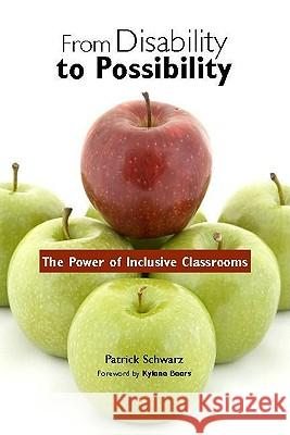 From Disability to Possibility: The Power of Inclusive Classrooms Patrick Schwarz Kylene Beers 9780325009933
