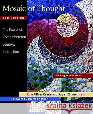 Mosaic of Thought: The Power of Comprehension Strategy Instruction Ellin Oliver Keene Susan Zimmermann Thomas Newkirk 9780325010359