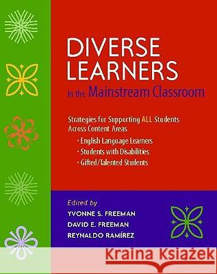Diverse Learners in the Mainstream Classroom: Strategies for Supporting All Students Across Content Areas--English Language Learners, Students with Di Yvonne S. Freeman David E. Freeman Reynaldo Ramirez 9780325013138