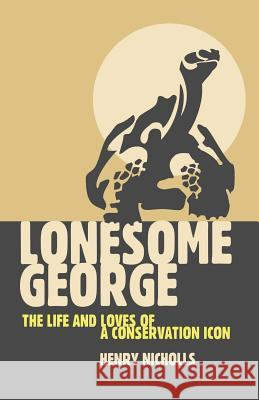 Lonesome George: The Life and Loves of a Conservation Icon Henry Nicholls 9780330450119