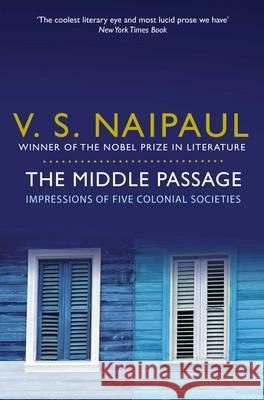 Middle Passage: Impressions of Five Colonial Societies V Naipaul 9780330522953
