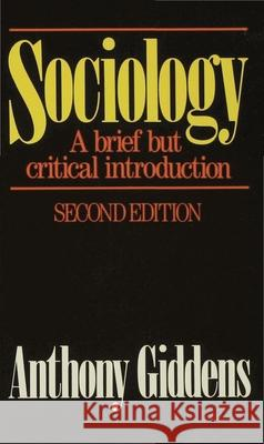 Sociology: A Brief But Critical Introduction: A Brief But Critical Introduction Anthony Giddens 9780333427392 0