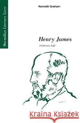 Henry James: A Literary Life: A Literary Life Kenneth Graham 9780333433553