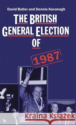 The British General Election of 1987 David Butler Dennis Kavanagh 9780333446126 PALGRAVE MACMILLAN