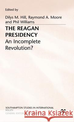 The Reagan Presidency: An Incomplete Revolution?  9780333458617