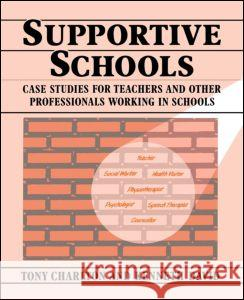 Supportive Schools : Case Studies for Teachers and Other Professionals Working in Schools Tony Charlton Kenneth David Charlton Tony 9780333496190