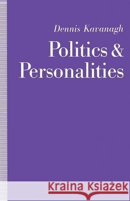 Politics and Personalities Dennis Kavanagh 9780333515808 PALGRAVE MACMILLAN
