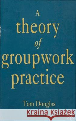 A Theory of Groupwork Practice  9780333548745