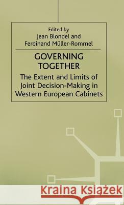 Governing Together : The Extent and Limits of Joint Decision-Making in Western European Cabinets  9780333556566
