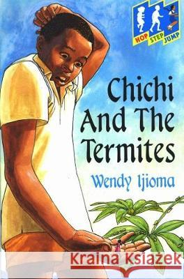 CHICHI AND THE TERMITES Wendy Ijioma 9780333576960