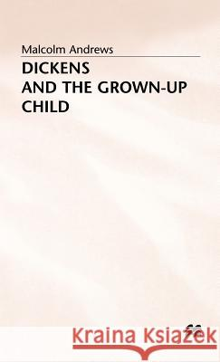 Dickens and the Grown-Up Child Malcolm Andrews 9780333594353