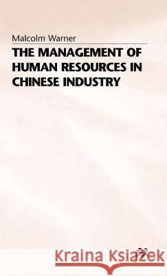 The Management of Human Resources in Chinese Industry Malcolm Warner 9780333605240 PALGRAVE MACMILLAN