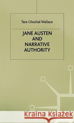 Jane Austen and Narrative Authority Tara Ghoshal Wallace 9780333607275