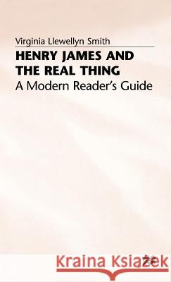 Henry James and the Real Thing: A Modern Reader's Guide Virginia Llewellyn Smith 9780333611395