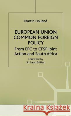 European Union Common Foreign Policy: From Epc to Cfsp Joint Action and South Africa Martin Holland 9780333617687 PALGRAVE MACMILLAN