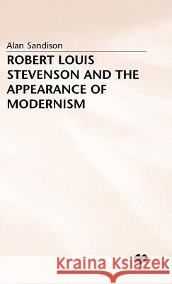 Robert Louis Stevenson and the Appearance of Modernism Alan Sandison 9780333620670