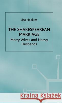 The Shakespearean Marriage: Merry Wives and Heavy Husbands Lisa Hopkins 9780333647325 PALGRAVE MACMILLAN