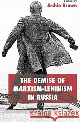 The Demise of Marxism-Leninism in Russia A Brown 9780333651247 0