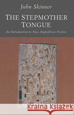 The Stepmother Tongue : An Introduction to New Anglophone Fiction John Skinner 9780333676141