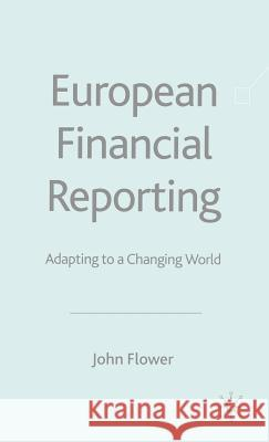 European Financial Reporting: Adapting to a Changing World John Flower 9780333685181